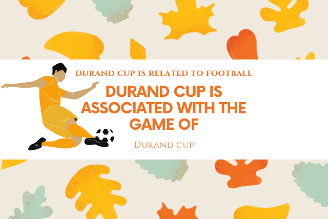 durand cup is associated with the game of